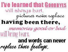 goodbyes will always hurt