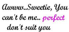 you can't be me perfect don't suit you
