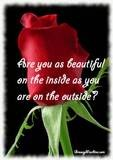 are you as beautiful on the inside as you are on the outside?