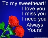 to my sweetheart i love you i miss you i need you always yours