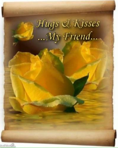 Hugs and kisses my friend