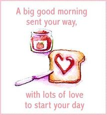 a big good morning sent your way with lots of love to start your day