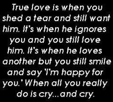 true love is when you shed a tear and still want him