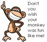 don't you wish your monkey was fun like me