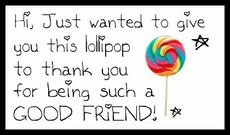 thank you for being such a good friend lollipop