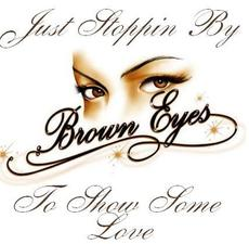 just droppin by brown eyes to show some love