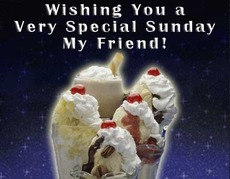 wishing you a very special sunday my friend - ice cream