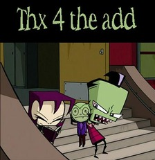 thanks for the add invader zim