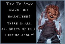 try to stay alive this halloween there is all sorts of evil lurking about